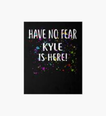 Have No Fear KYLE Is Here! T-Shirt Name Shirt Art Board