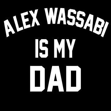 Alex Wassabi is My Dad by amandamedeiros