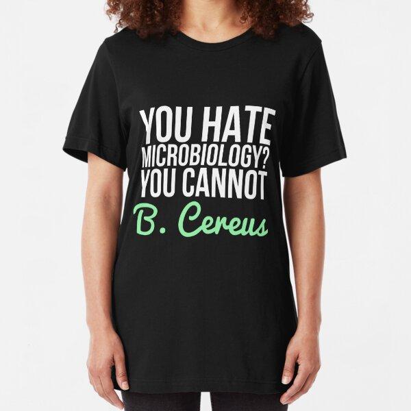 You Hate Microbiology? You Cannot B. Cereus Pun T-Shirt Slim Fit T-Shirt