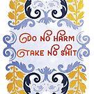 Do No Harm, Take No Shit by fabfeminist