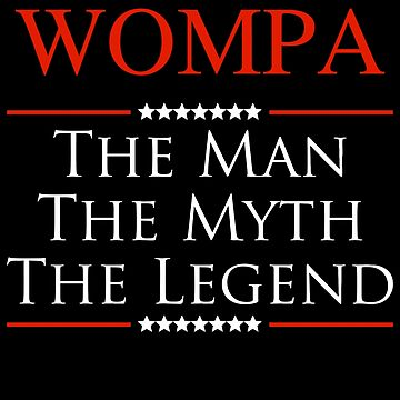 ­­Wompa The Man The Myth The Legend Gift For Grandpa by BBPDesigns