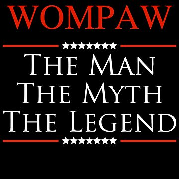 ­­Wompaw The Man The Myth The Legend Gift For Grandpa by BBPDesigns