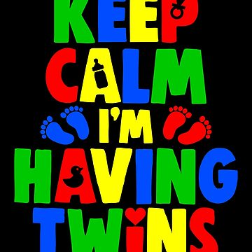 Keep Calm I'm Having Twins by VomHaus