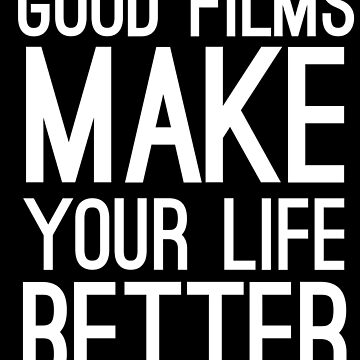 Good Films Make Your Life Better-Entertainment Lover by Girlscollar