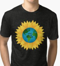 LOVE YOUR MOTHER EARTH | Save The Planet Gift Tri-blend T-Shirt