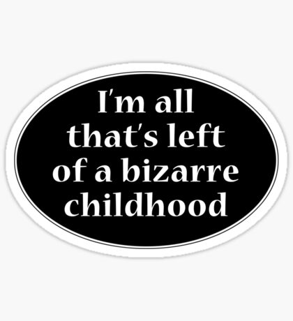 I'm all that's left of a bizarre childhood Sticker