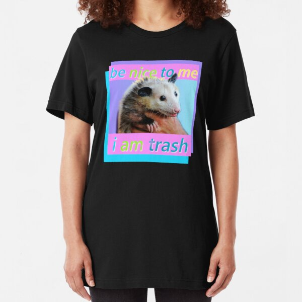 Be nice to me I am trash shirt Slim Fit T-Shirt