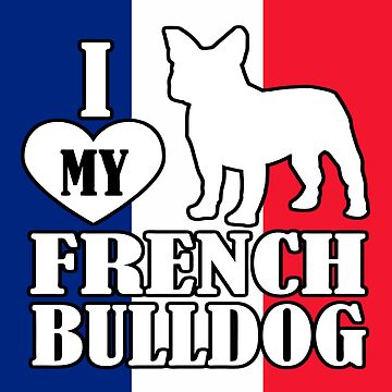 I Love My French Bulldog French Flag Blue White Red by 108dragons