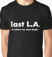 EAST LA ITS WHERE MY STORY BEGINS LOS ANGELES T-SHIRT TEE Graphic T-Shirt