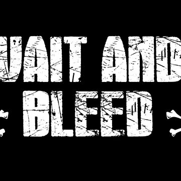 WAIT AND BLEED by laus88