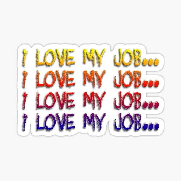 I Love My Job... Sticker