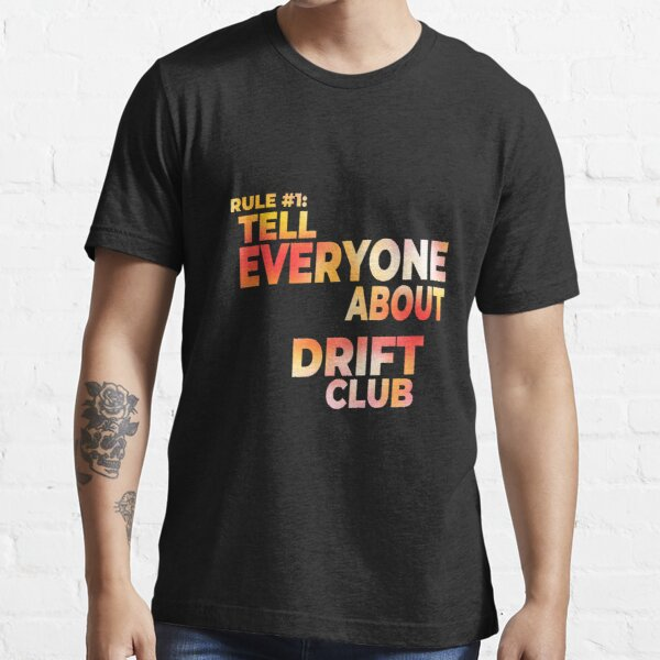 RULE #1: TELL EVERYONE ABOUT DRIFT CLUB Essential T-Shirt