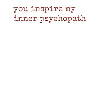 you inspire my inner psycho by jualcantara