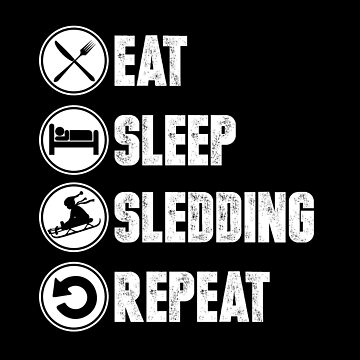 Eat, Sleep, Sledding, Repeat, winter, fun, gift, idea, present, christmas, by rsdhito77