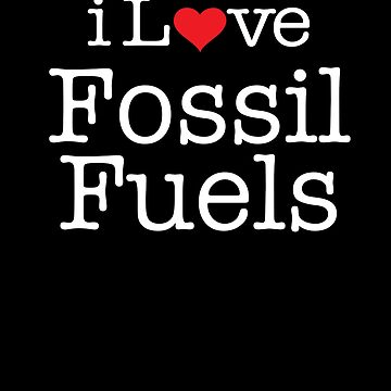 i love fossil fuels shirt by reallsimplelife