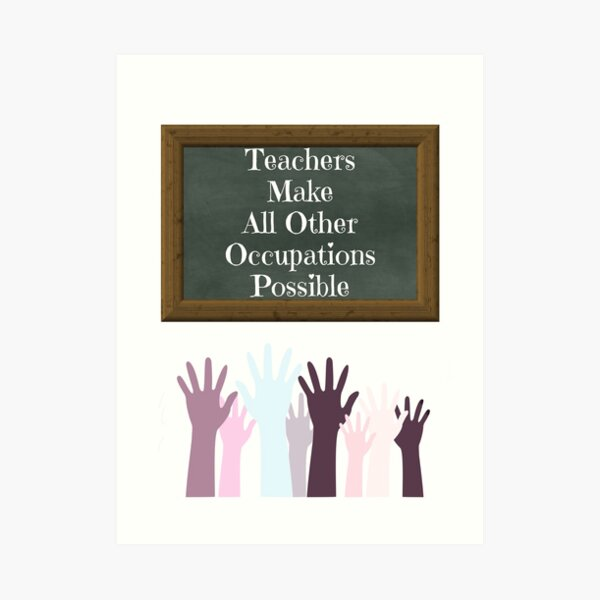 Teachers Make All Other Occupations Possible Art Print