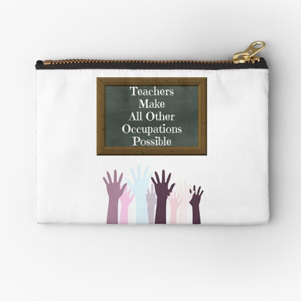 Teachers Make All Other Occupations Possible Zipper Pouch