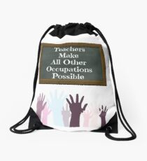 Teachers Make All Other Occupations Possible Drawstring Bag