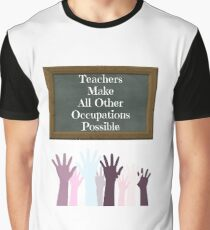 Teachers Make All Other Occupations Possible Graphic T-Shirt