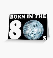 Born In The 80s (Child Of The Eighties) Greeting Card