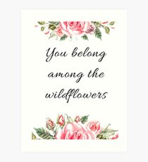 You belong among the wildflowers, Quotes, gayfeather, goldfields, red maids, wolly daisy, balloon flower, rose,  shepherd's clock, butterweed, bluebell, mountain pride,  sticky aster, blazing star Art Print