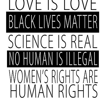 Love is Love Black Lives Matter Science Is Real No Human Is Illegal Womens Rights Are Human Rights by cnkna