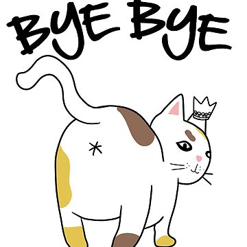 Cat Butt Bye | Funny by Kittyworks