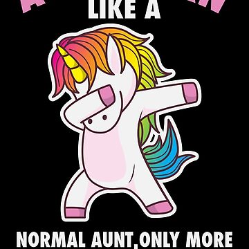 Dancing unicorn dabbing aunt horse Aunticorn like a normal Aunt only more awesome gift by Sandra78