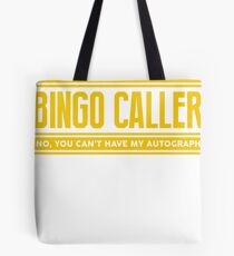 YES I AM A BINGO CALLER NO YOU CANT HAVE MY AUTOGRAPH by Stencil8 Tote Bag