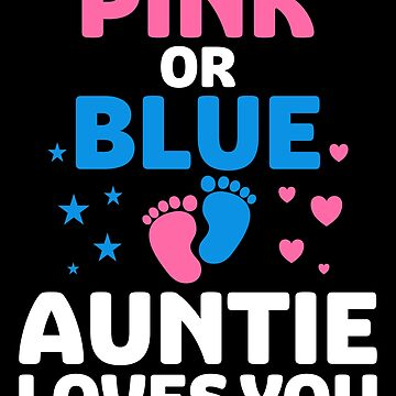 Pink or Blue Auntie Loves You by Distrill