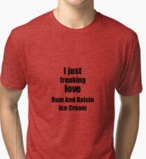 Rum And Raisin Ice Cream Lover Gift I Love Dessert Funny Foodie Tri-blend T-Shirt