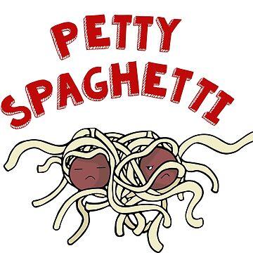 Petty Spaghetti - Funny by WishingInkwell