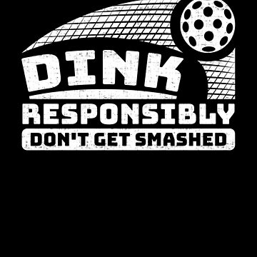 Pickleball Addict Dink Responsibly Don't Get Smashed by KanigMarketplac