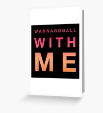Prom Proposal Gift - Wannagoball With Me - Promposal - School Dance Greeting Card