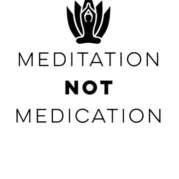 Meditation Not Medication Yoga Meditate Zen AF Yogi  by Essetino