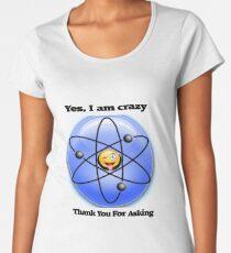 Ja, ich bin verrückt, danke Frauen Premium T-Shirts