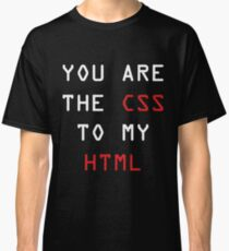 You Are The Css To My Html available in many sizes and colors gun Classic T-Shirt