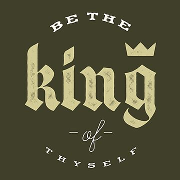 Be the king of thyself by khaosid