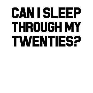 Can I Sleep Through My Twenties? by dreamhustle