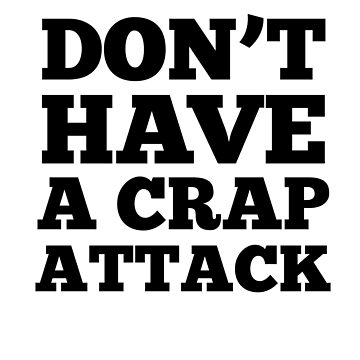Don't Have A Crap Attack by dreamhustle