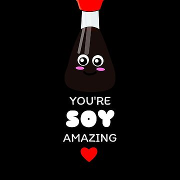You're Soy Amazing Cute Soy Sauce Pun by DogBoo