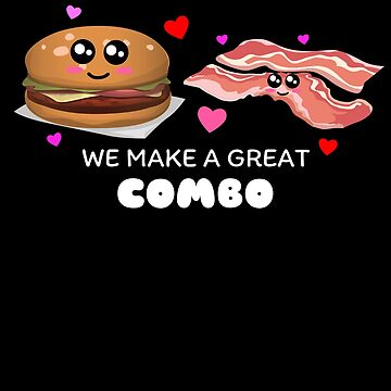 We Make A Great Combo Cute Bacon Cheeseburger Pun by DogBoo