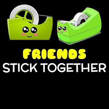 Friends Stick Together Cute Tape Pun by DogBoo
