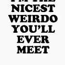 I'm The Nicest Weirdo You'll Ever Meet by dreamhustle
