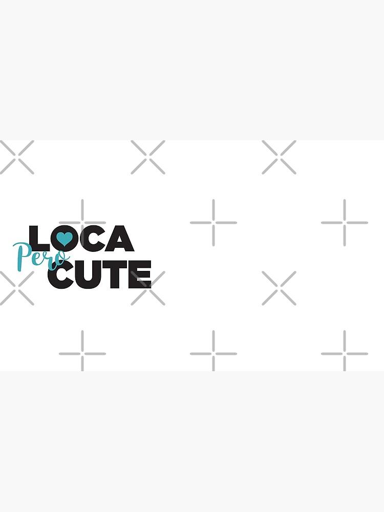 Loca Pero Cute by vosio