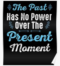 The Past Has No Power Over The Present Moment Poster