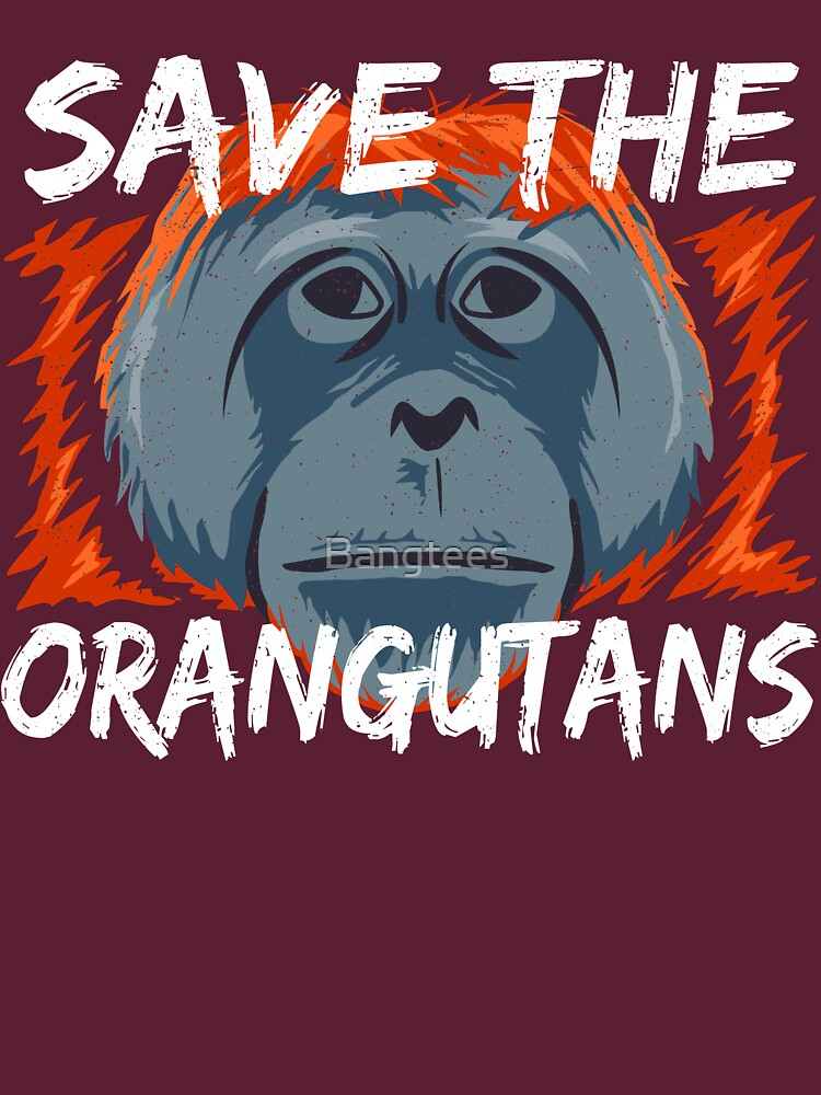 Save the Orangutans - Orangutan Conservation by Bangtees