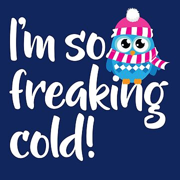 I'm so freaking cold funny cute owl winter novelty by e2productions