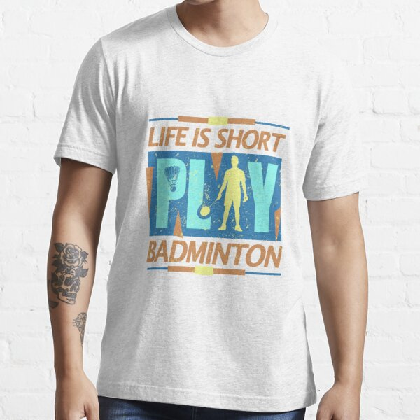 Life is Short Play Badminton Essential T-Shirt