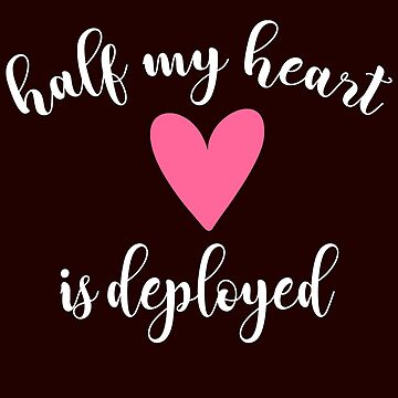 Half My Heart Is Deployed Funny Going Overseas Military T-Shirt Gift: | Missing You | Deployed | Armed Services | Gift For Loved One | Mom | Dad | by larspat
